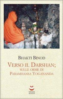 Verso il Darshan; Sulle Orme di Paramhansa Yogananda
