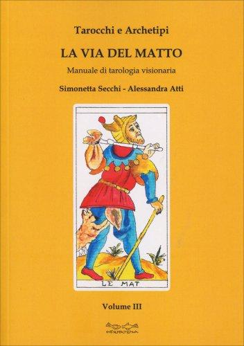 Tarocchi e Archetipi - La Via del Matto - Volume III