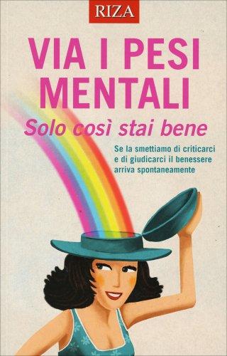 Via i Pesi Mentali - Solo Così Stai Bene
