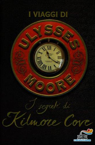 I Viaggi di Ulysses Moore - I Segreti di Kilmore Cove