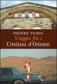 Viaggio fra i Cristiani d'Oriente