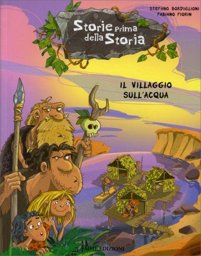 Il Villaggio sull'Acqua - Storie Prima della Storia - Vol. 4
