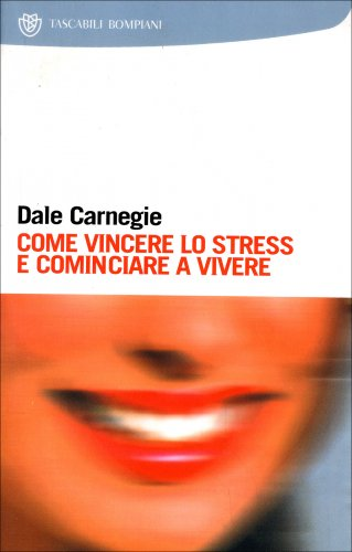 Come Vincere lo Stress e Cominciare a Vivere (Vecchia Edizione)