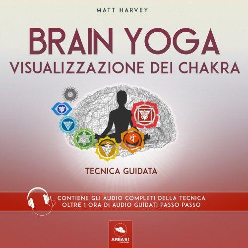Brain Yoga - Visualizzazione dei Chakra (AudioLibro Mp3)