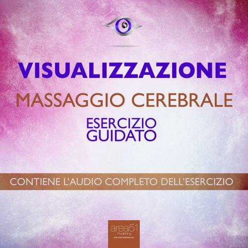 Visualizzazione - Massaggio Cerebrale (Audiolibro Mp3)