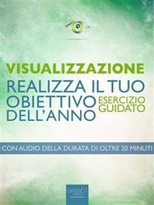 Visualizzazione: Realizza il Tuo Obiettivo dell'Anno (eBook)