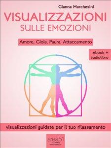 Visualizzazioni sulle Emozioni: Amore, Gioia, Paura, Attaccamento (eBook + Audiolibro)