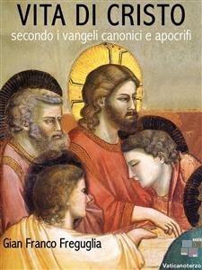 Vita di Cristo Secondo i Vangeli Canonici e Apocrifi (eBook)