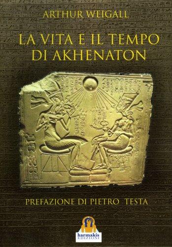 La Vita e il Tempo di Akhenaton