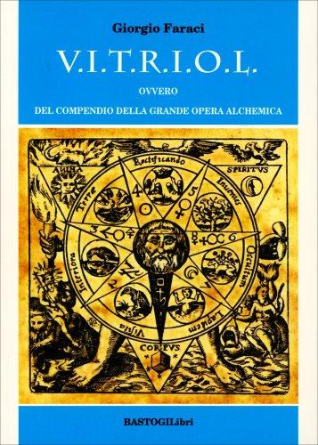 V.I.T.R.I.O.L. - Ovvero del Compendio della Grande Opera Alchemica