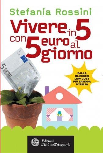 Vivere in 5 con 5 euro al Giorno (eBook)