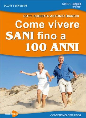 Come Vivere Sani Fino a 100 Anni - Conferenza in DVD
