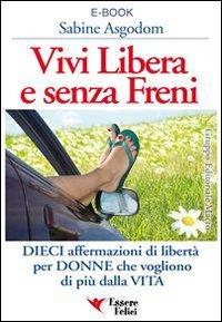 Vivi Libera e Senza Freni (eBook)