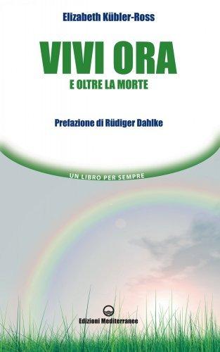 Vivi Ora e Oltre la Morte (eBook)