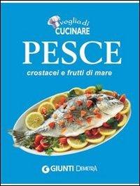 Voglia di Cucinare Pesce, Crostacei e Frutti di Mare (eBook)