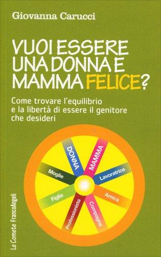 Vuoi Essere una Donna e Mamma Felice?