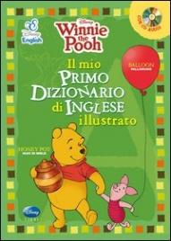 Winnie The Pooh. Il Mio Primo Dizionario d'Inglese Illustrato
