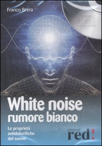 WHITE NOISE - RUMORE BIANCO Le proprietà antidolorifiche del suono di Franco Brera