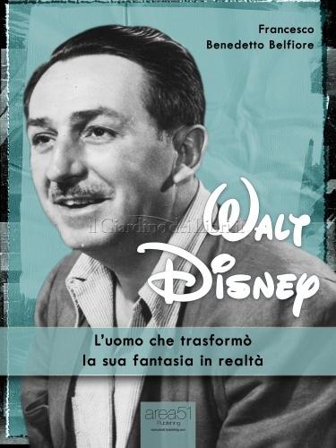 Walt Disney: L'Uomo Che Trasformò la Sua Fantasia in Realtà (eBook)