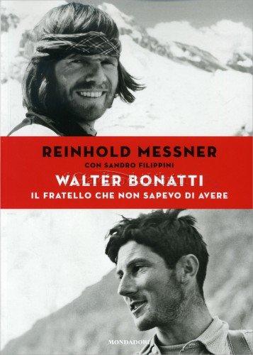 Walter Bonatti - Il Fratello che Non Sapevo di Avere