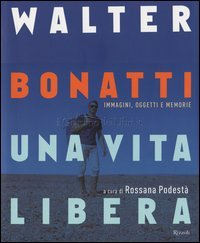 Walter Bonatti. Una Vita Libera