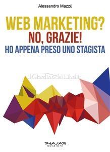 Web Marketing? No, Grazie! Ho Appena Preso uno Stagista (eBook)