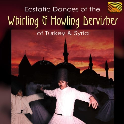 Estatic Dances of the Whirling and Howling Dervishes of Turkey and Syria