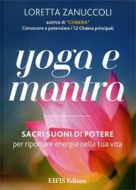 YOGA E MANTRA Sacri suoni di potere per riportare energia nella tua vita di Loretta Zanuccoli