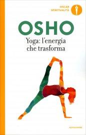 YOGA, L'ENERGIA CHE TRASFORMA di Osho