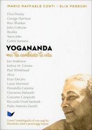 YOGANANDA MI HA CAMBIATO LA VITA Come l'Autobiografia di uno yogi ha illuminato artisti e personaggi famosi di Mario Raffaele Conti, Elia Perboni
