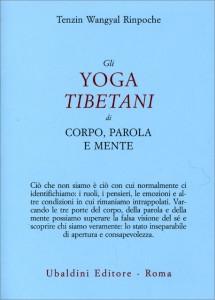 GLI YOGA TIBETANI DI CORPO, PAROLA E MENTE di Tenzin Wangyal Rinpoche