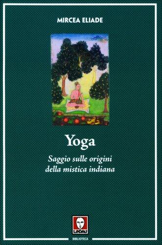 Yoga - Saggio sulle Origini della Mistica Indiana