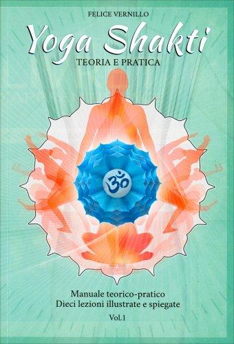 Yoga Shakti - Teoria e Pratica: Volume 1
