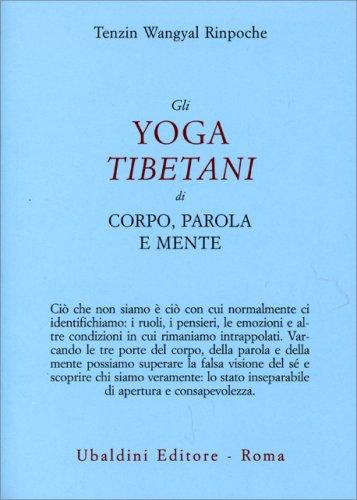 Gli Yoga Tibetani di Corpo, Parola e Mente