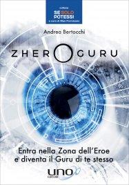 ZHERO GURU Entra nella zona dell'Eroe e diventa il Guru di te stesso di Andrea Bertocchi