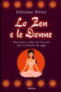 LO ZEN E LE DONNE Filosofia e stile di vita zen per le donne di oggi di Felicitas Weiss