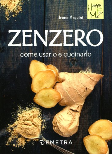 Zenzero - Come Usarlo e Cucinarlo