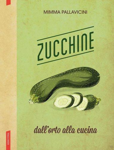Zucchine: dall'Orto alla Cucina (eBook)