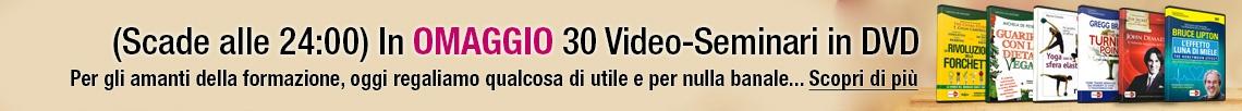 Scegli il tuo Omaggio tra 30 Video-Seminari in Dvd!