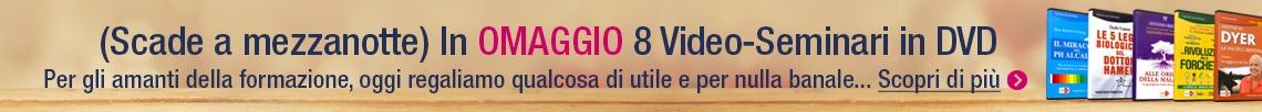 Scegli tra 8 video-seminari dvd il tuo Omaggio!