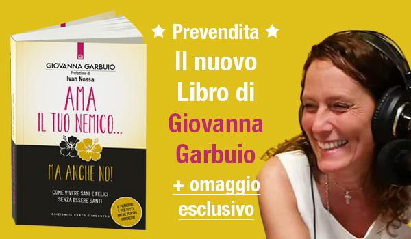 Novità Giovanna Garbuio - Ama il tuo nemico... ma anche no!