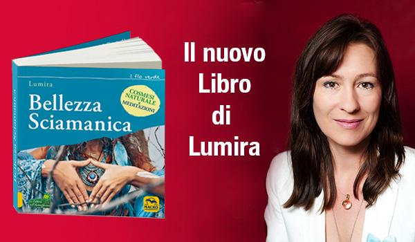 Bellezza Sciamanica - Il nuovo libro di Lumira