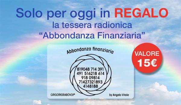 Solo per oggi in Omaggio la Tessera Radionica Abbondanza Finanziaria