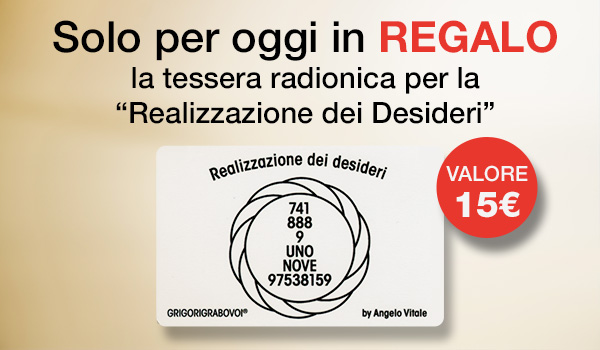 Solo per oggi in Regalo la Tessera Radionica Realizzazione dei Desideri!