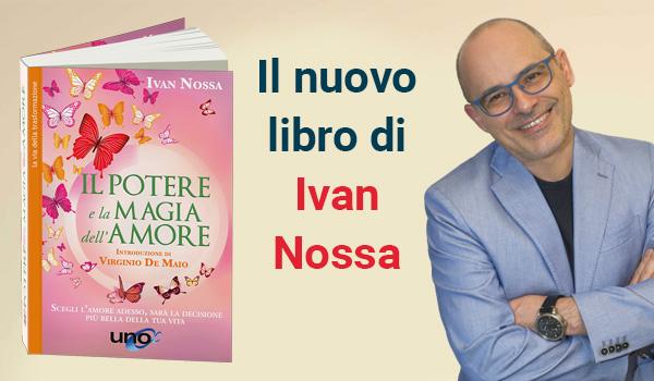 Il nuovo libro di Ivan Nossa: Il Potere e la Magia dell'Amore