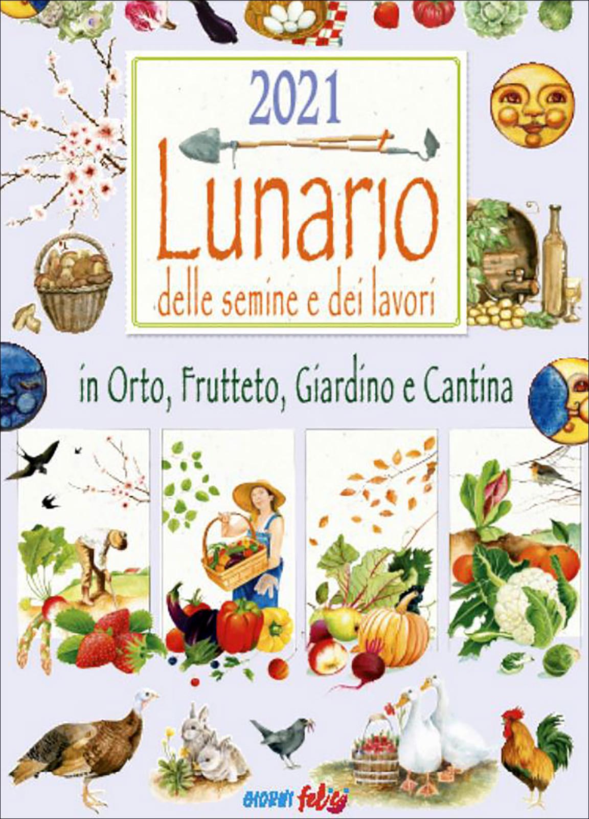 Lunario delle Semine e dei Lavori 2021   Giorni Felici   Edizioni