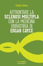 Affrontare la Sclerosi Multipla con la Medicina Vibratoria di Edgar Cayce