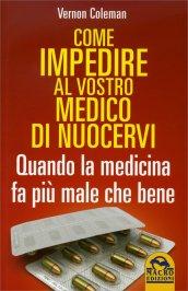 Come Impedire al Vostro Medico di Nuocervi Edizione 2013