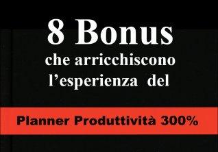 Omaggio - 8 Bonus Audio e Video che arricchiscono l'esperienza del Planner Produttività 300%