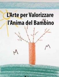 Video e eBook PDF - L'Arte per Valorizzare l'Anima del Bambino